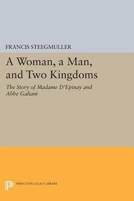 A Woman, a Man, and Two Kingdoms: The Story of Madame DEpinay and ABBE Galiani: The Story of Madame DEpinay and ABBE Galiani  by  Francis Steegmuller