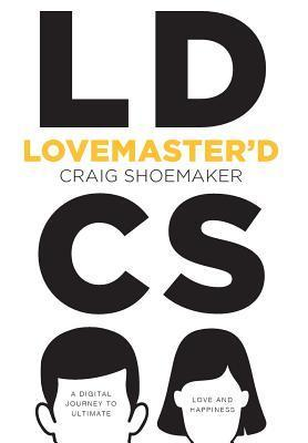 Lovemasterd: A Digital Journey to Ultimate Love and Happiness  by  Craig  Shoemaker