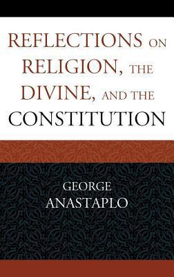 Reflections on Religion, the Divine, and the Constitution George Anastaplo