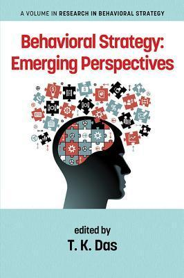 Behavioral Strategy: Emerging Perspectives T.K. Das