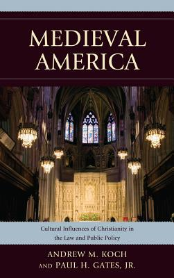 Medieval America: Cultural Influences of Christianity in the Law and Public Policy Andrew M. Koch
