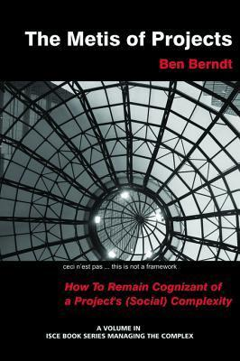 The Metis of Projects: How to Remain Cognizant of a Projects (Social) Complexity J B Berndt