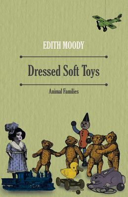 Dressed Soft Toys - Animal Families Dressed Soft Toys - Animal Families  by  Edith Moody