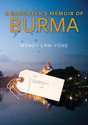 A Daughters Memoir of Burma Wendy Law-Yone