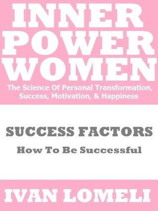SUCCESS FACTORS FOR WOMEN: How To Be Successful (INNER POWER WOMEN Book 7) Ivan Lomeli