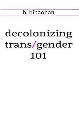 Decolonizing Trans/Gender 101 b. binaohan