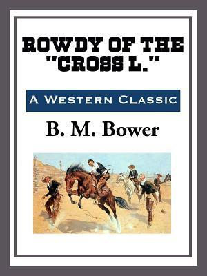 Rowdy of the Cross L.  by  B.M. Bower