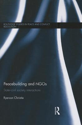 Peacebuilding and NGOs: State-Civil Society Interactions  by  Ryerson Christie