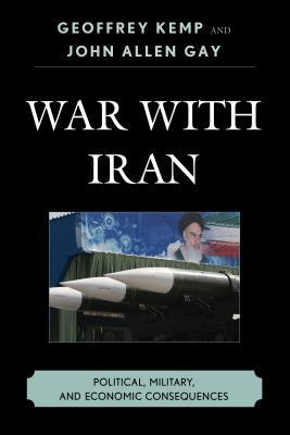 War with Iran: Political, Military, and Economic Consequences  by  Geoffrey Kemp