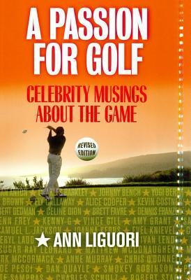 A Passion for Golf: Celebrity Musings about the Game Ann Ligouri
