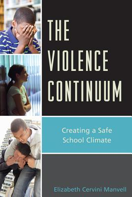 The Violence Continuum: Creating a Safe School Climate Elizabeth C Manvell