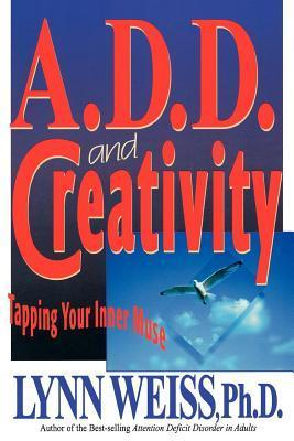 A.D.D. and Creativity: Tapping Your Inner Muse  by  Lynn Weiss