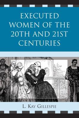 Executed Women of 20th and 21st Centuries  by  L Kay Gillespie