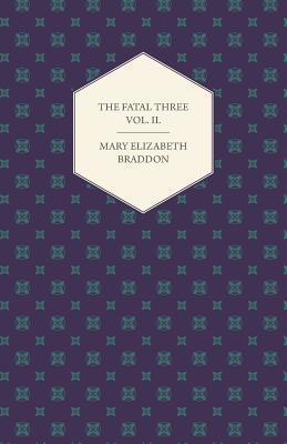 The Fatal Three Vol. II. Mary Elizabeth Braddon