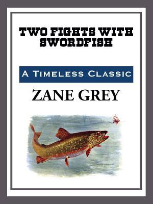 Two Fights with a Swordfish  by  Zane Grey