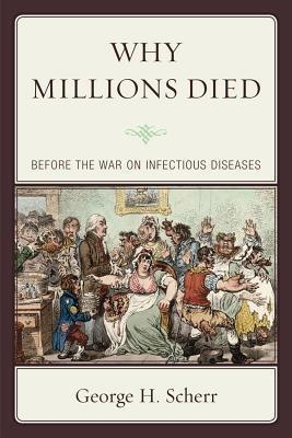 Why Millions Died: Before the War on Infectious Diseases  by  George H Scherr