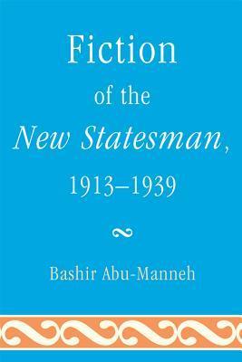 Fiction of the New Statesman, 1913-1939 Bashir Abu-Manneh
