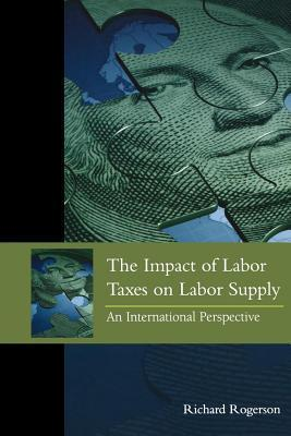 The Impact of Labor Taxes on Labor Supply: An International Perspective  by  Richard Donald Rogerson