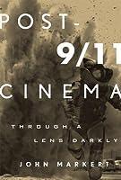 Post-9/11 Cinema: Through a Lens Darkly  by  John Markert