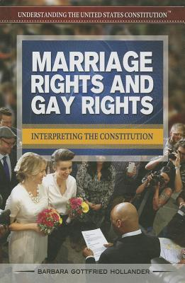 Marriage Rights and Gay Rights: Interpreting the Constitution  by  Barbara Gottfried Hollander