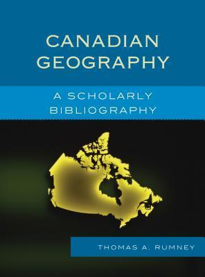 Canadian Geography: A Scholarly Bibliography Thomas A. Rumney