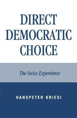 Direct Democratic Choice: The Swiss Experience  by  Hanspeter Kriesi