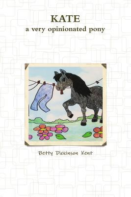 Kate-A Very Opinionated Pony  by  Betty Dickinson Kent