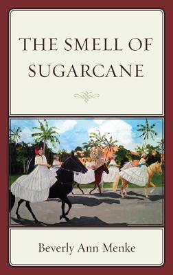 The Smell of Sugarcane Beverly Ann Menke