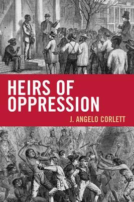 Heirs of Oppression: Racism and Reparations  by  J. Angelo Corlett