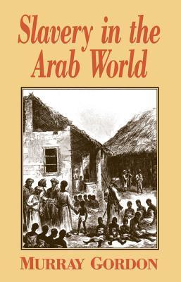 Slavery in the Arab World  by  Murray Gordon