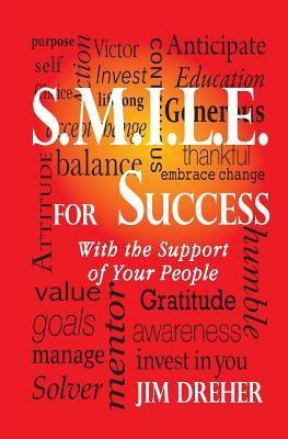 S.M.I.L.E. for Success: With the Support of Your People  by  Jim Dreher