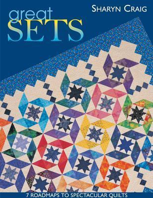 Great Sets: 7 Roadmaps to Spectacular Quilts  by  Sharyn Craig