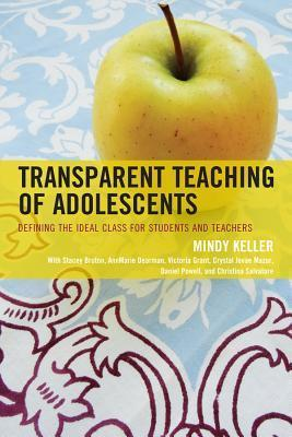 Transparent Teaching of Adolescents: Defining the Ideal Class for Students and Teachers  by  Mindy Keller