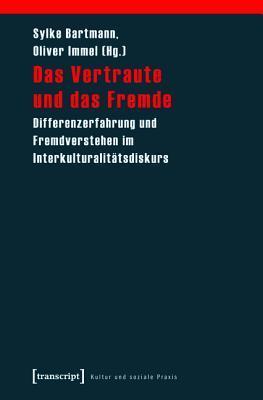 Das Vertraute Und Das Fremde: Differenzerfahrung Und Fremdverstehen Im Interkulturalitatsdiskurs Sylke Bartmann