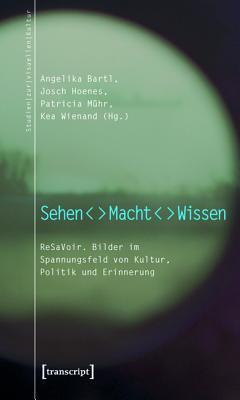 Sehen - Macht - Wissen: Resavoir. Bilder Im Spannungsfeld Von Kultur, Politik Und Erinnerung  by  Angelika Bartl
