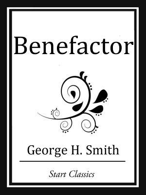 Benefactor  by  George H Smith