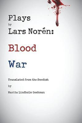 Plays  by  Lars Noren: Blood and War by Lars Norén