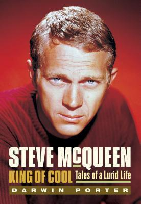 Steve McQueen, King of Cool: Tales of a Lurid Life  by  Darwin Porter