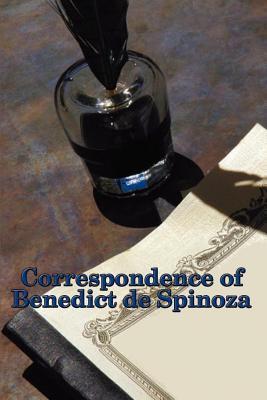 Correspondence of Benedict de Spinoza Baruch Spinoza