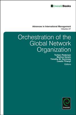 Orchestration of the Global Network Organisation  by  Torben Pedersen
