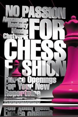 No Passion for Chess Fashion: Fierce Openings for Your New Repertoire  by  Alexander Raetsky
