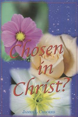 Chosen in Christ J L Crookes