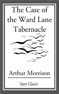 The Case of the Ward Lane Tabernacle Arthur Morrison