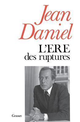 LEre Des Ruptures  by  Jean Daniel