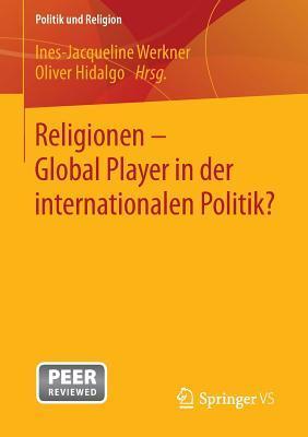 Religionen - Global Player in Der Internationalen Politik?  by  Ines-Jacqueline Werkner