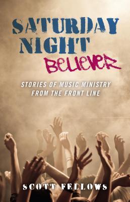 Saturday Night Believer: Stories of Musi  by  Scott Fellows