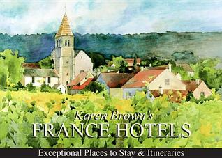 France Hotels: Exceptional Places to Stay & Itineraries Karen Brown