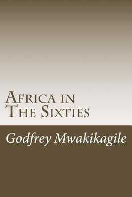Africa in the Sixties Godfrey Mwakikagile