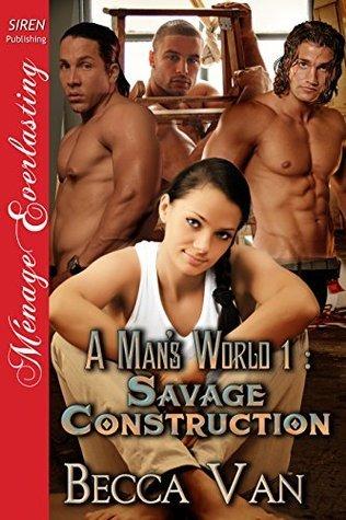 Savage Construction (A Mans World, #1) Becca Van