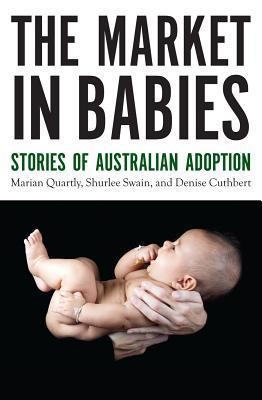 The Market in Babies: Stories of Australian Adoption  by  Marian Quartly